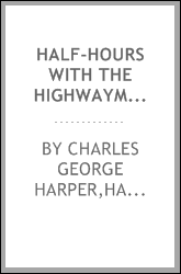 "Half-hours with the highwaymen; picturesque biographies and traditions of the ""knights of the road"""