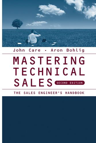 Mastering Technical Sales: The Sales Engineer's Handbook, Second Edition By: John Care