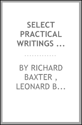 Select Practical Writings of Richard Baxter, with a Life of the Author: With ...