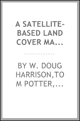 A satellite-based land cover map for the upper Yellowstone River Watershed, Montana and Wyoming [electronic resource]