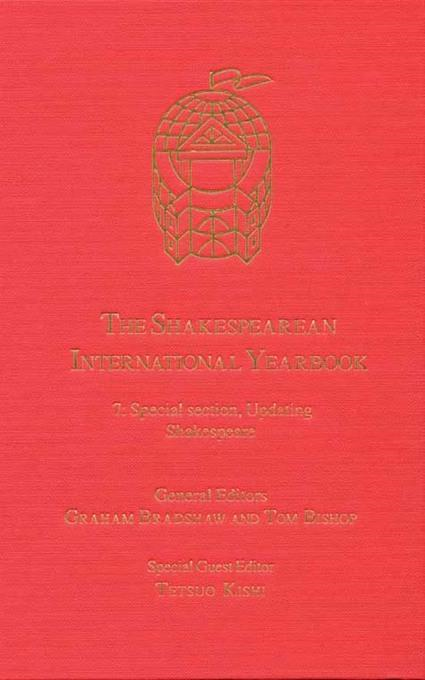 Shakespearean International Yearbook, The. Volume 7: Special section, Updating Shakespeare