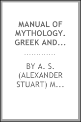 Manual of mythology. Greek and Roman, Norse, and Old German, Hindoo and Egyptian mythology