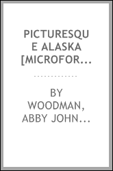 Picturesque Alaska [microform] : a journal of a tour among the mountains, seas and islands of the Northwest, from San Francisco to Sitka
