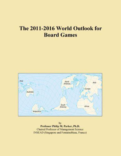 The 2011-2016 World Outlook for Board Games By: Inc. ICON Group International