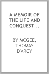 A memoir of the life and conquests of Art MacMurrogh king of Leinster, from A.D. 1377 to A.D. 1417 [microform] : with some notices of the Leinster wars of the 14th century