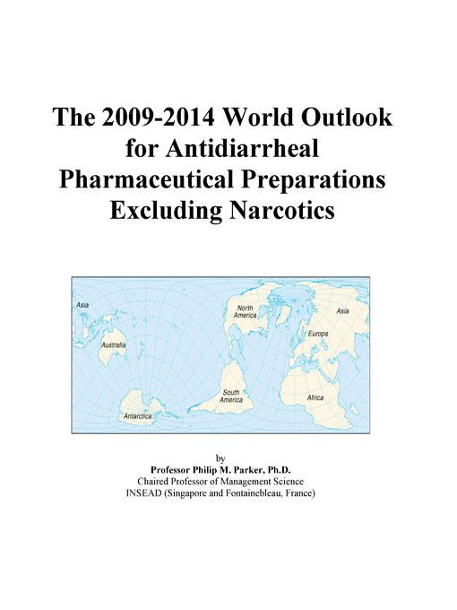 download The 2009-2014 World Outlook for Antidiarrheal Pharmaceutical Preparations Excluding Narcotics book