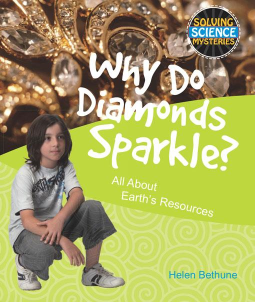 Why Do Diamonds Sparkle?: All About Earth's Resources