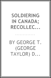 Soldiering in Canada; recollections and experiences