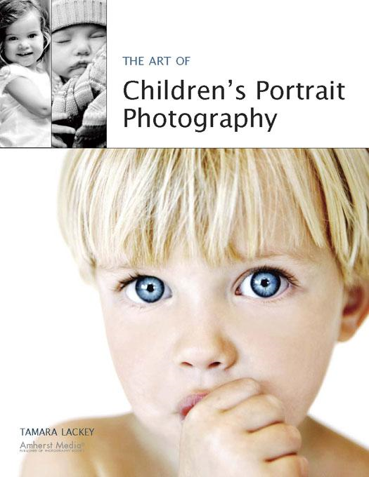 The Art of Children's Portrait Photography By: Tamara Lackey