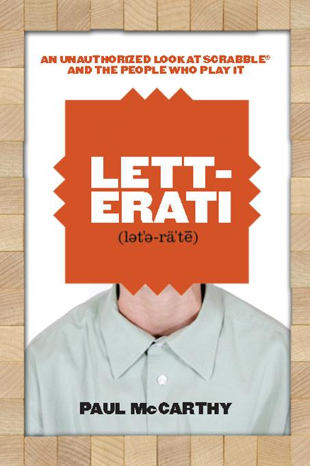 Letterati: An Unauthorized Look at Scrabble� and the People Who Play It By: Paul McCarthy