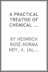 A practical treatise of chemical analysis, including tables for calculations in analysis