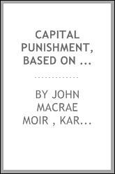 Capital punishment, based on prof. Mittermaier's 'Todesstrafe'.