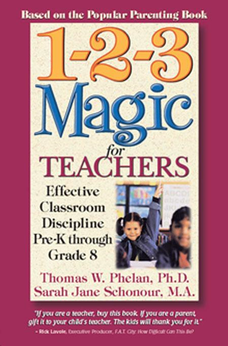 1-2-3 Magic for Teachers: Effective Classroom Discipline Pre-K through Grade 8 By: Thomas W. Phelan, PhD.