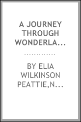 A journey through wonderland : or, The Pacific northwest and Alaska, with a description of the country traversed by the Northern Pacific railroad