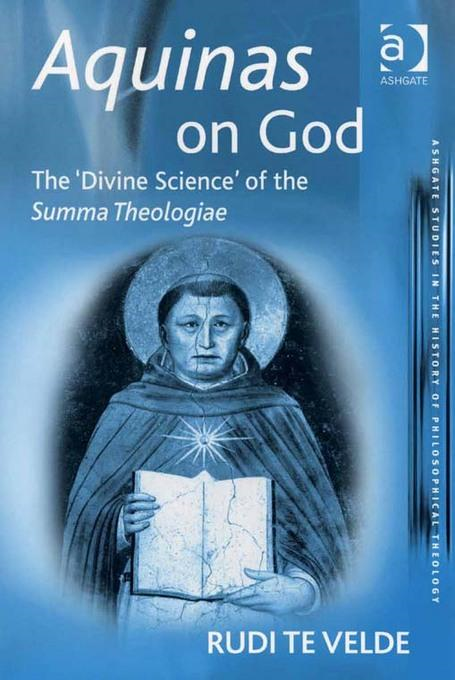 Aquinas on God: The �Divine Science' of the Summa Theologiae Ashagate studies in the History of Philosophical Theology