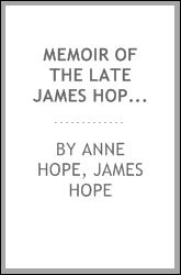 Memoir of the late James Hope. To which are added Remarks on classical education, by dr. Hope ...