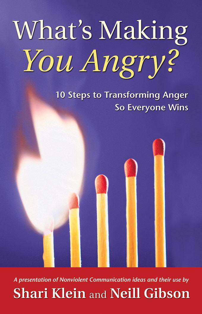 What's Making You Angry? 10 Steps to Transforming Anger So Everyone Everyone Wins