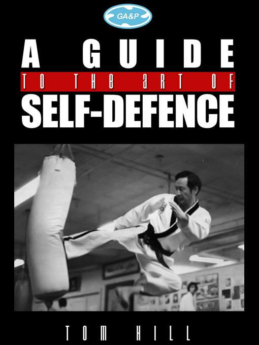 A Guide To The Art Of Self Defence By: Tom Hill