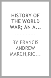 History of the world war; an authentic narrative of the world's greatest war including the Treaty of peace and the League of Nations' covenant