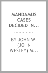 download Mandamus cases decided in the Supreme Court of Michigan : including a synopsis of all reported mandamus cases to January 1, 1898, and of hitherto unreported cases from January 1, 1891, to July 1, 1897 book