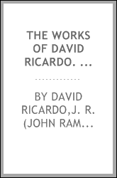 The works of David Ricardo. With a notice of the life and writings of the author