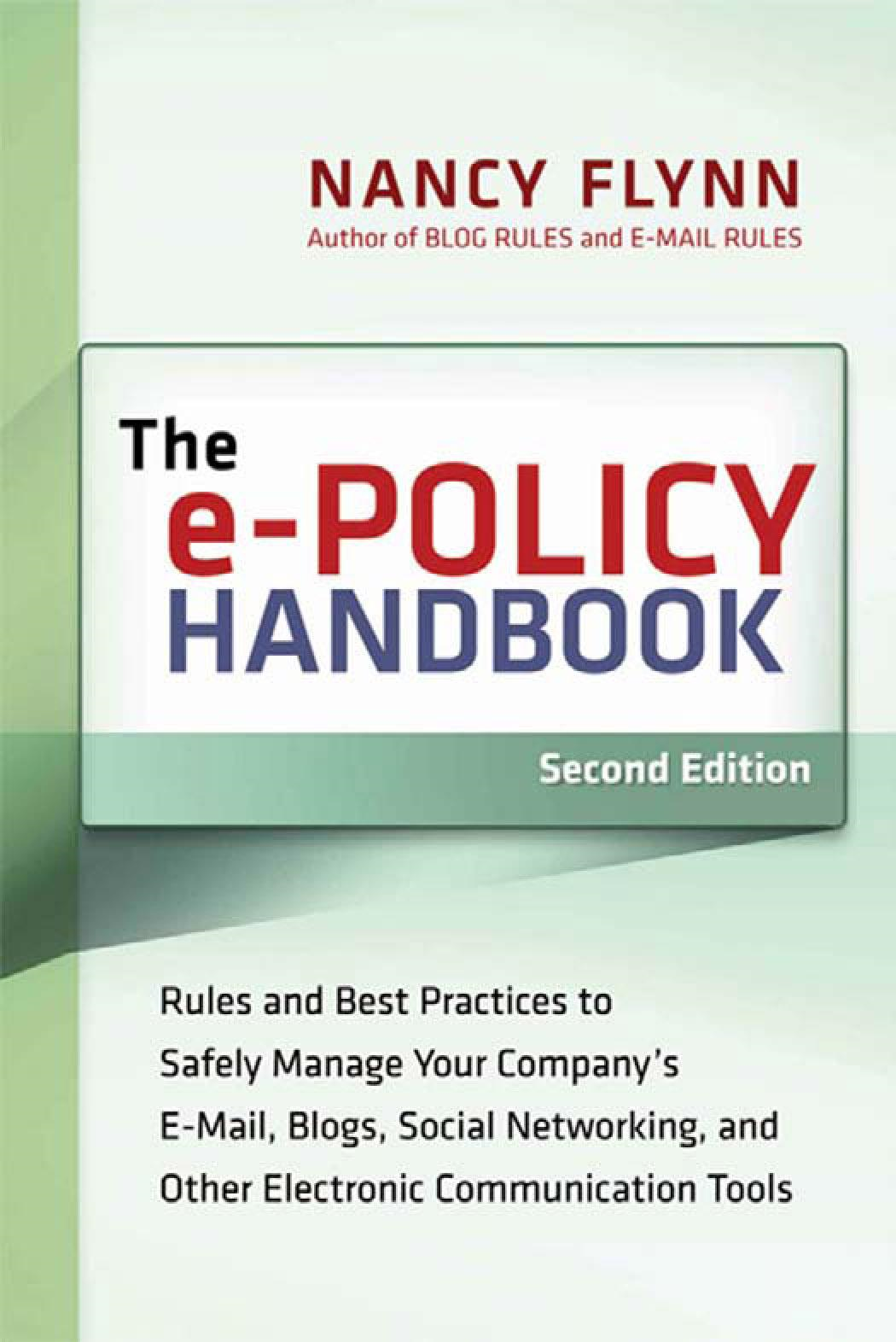 e-Policy Handbook, The: Rules and Best Practices to Safely Manage Your Company's E-Mail, Blogs, Social Networking, and Other Electronic Communication