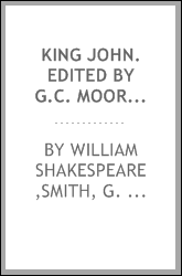 King John. Edited by G.C. Moore Smith
