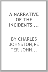 A narrative of the incidents attending the capture, detention, and ransom of Charles Johnston, of Botetourt County Virginia : who was made prisoner by the Indians, on the river Ohio, in the year 1790 : together with an interesting account of the fate
