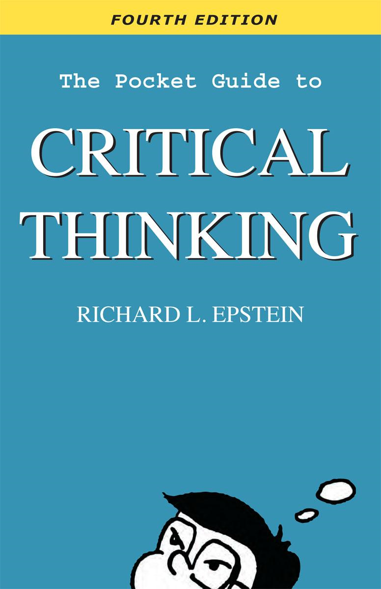 The Pocket Guide to Critical Thinking Fourth Edition By: Richard L Epstein