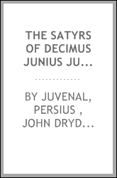 The Satyrs of Decimus Junius Juvenalis: And of Aulus Persius Flaccus