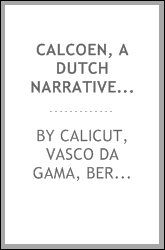 Calcoen, a Dutch narrative of the second voyage of Vasco da Gama to Calicut, printed at Antwerp ...