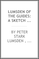Lumsden of the Guides: A Sketch of the Life of Lieut.-Gen. Sir Harry Burnett ...