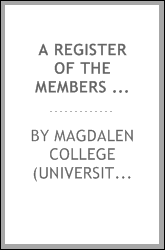 A register of the members of St. Mary Magdalen College, Oxford, from the foundation of the college. New series