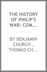 The History of Philip's War: Commonly Called the Great Indian War, of 1675 and 1676. Also, of ...