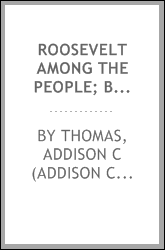 Roosevelt among the people; being an account of the fourteen thousand mile journey from ocean to ocean of Theodore Roosevelt, twenty-sixth president of the United States. Together wih the public speeches made by him during the journey