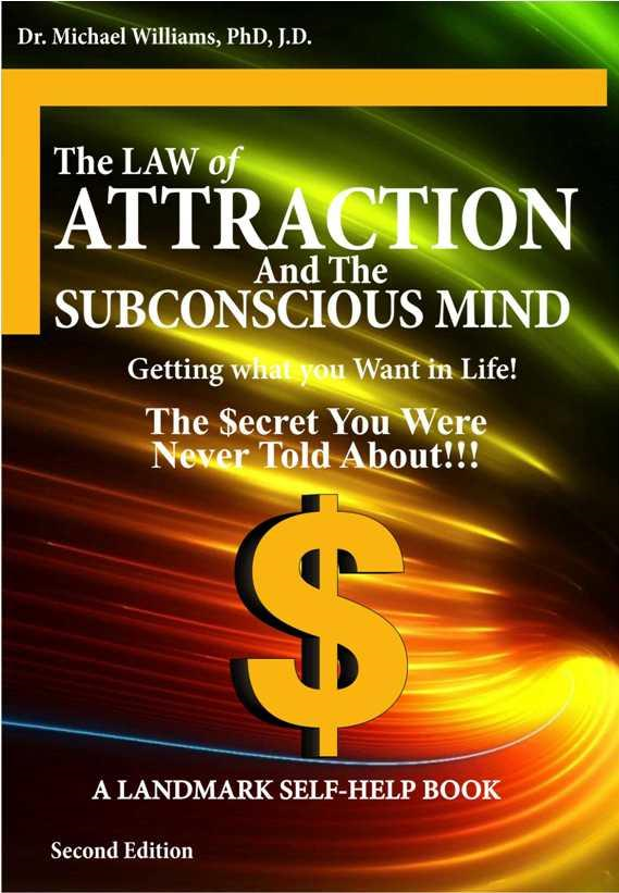 "The ""Law of Attraction"" And ""The Subconscious Mind"" - 2nd Edition By: Dr. Michael J. Williams"