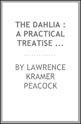 The Dahlia : a practical treatise on its habits, characteristics, cultivation and history