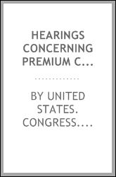 Hearings concerning premium charges of surety companies for fidelity bonds of officers and employees of the United States and estimates for certain urgent deficiencies conducted by representatives Tawney, Brownlow, Walter I. Smith, Keifer, Livingston