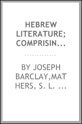 Hebrew literature; comprising Talmudic treatises, Hebrew melodies and the Kabbalah unveiled