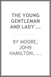 The young gentleman and lady's monitor, and English teacher's assistant : being a collection of select pieces from our best modern writers : calculated to eradicate vulgar prejudices and rusticity of manners ... : particularly adapted for the use of