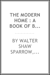 "The modern home : a book of British domestic architectvre for moderate incomes; a companion volvme to ""The British home of to-day"""