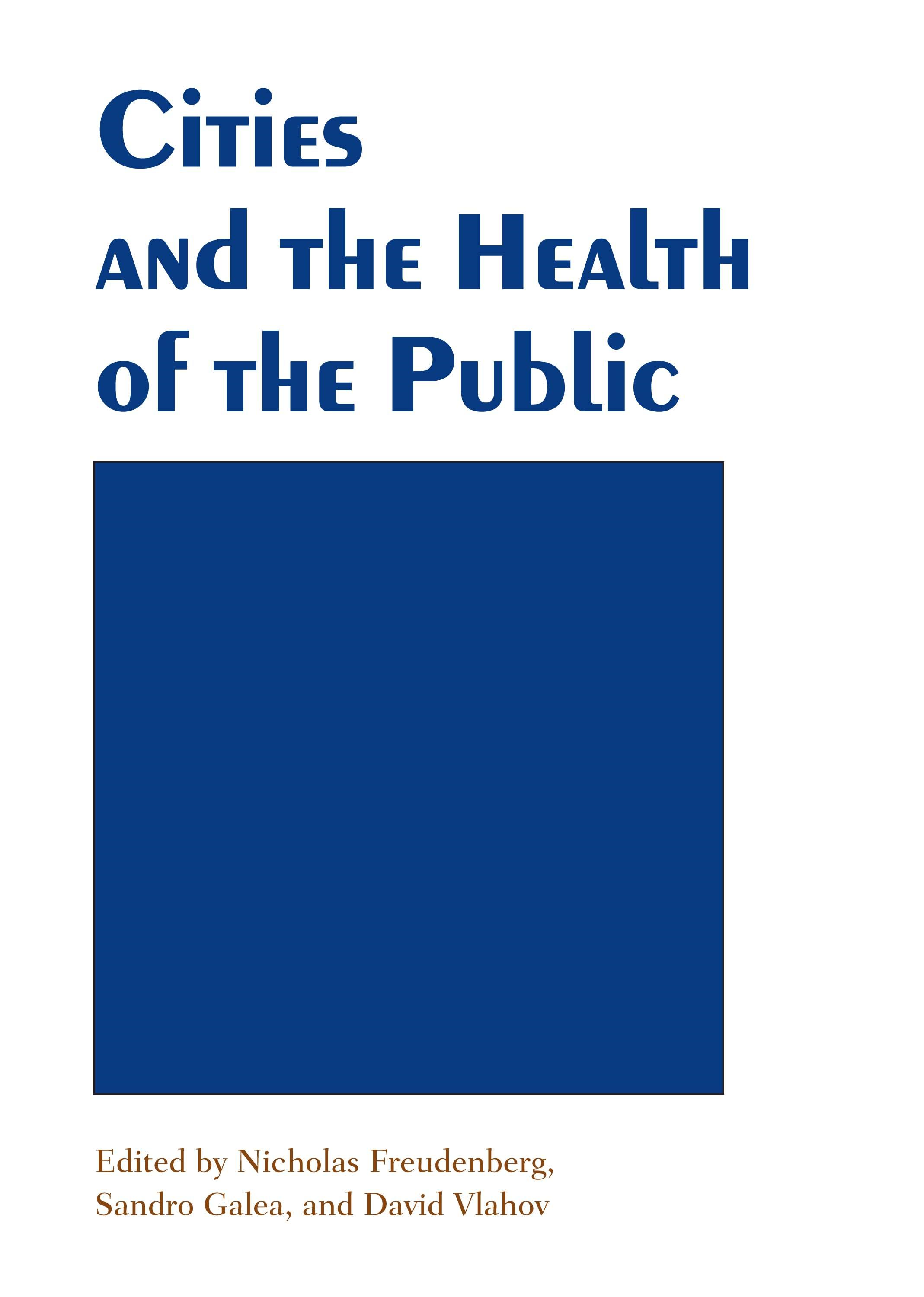 Cities and the Health of the Public By: Nicholas Freudenberg