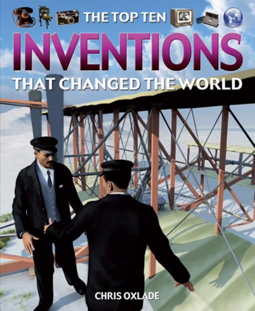 The Top Ten Inventions That Changed the World By: Chris Oxlade