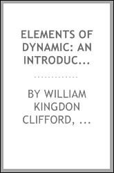 Elements of Dynamic: An Introduction to the Study of Motion and Rest in ...