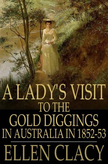 A Lady's Visit to the Gold Diggings in Australia in 1852-53 By: Ellen Clacy