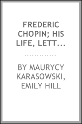 Frederic Chopin; his life, letters, and works