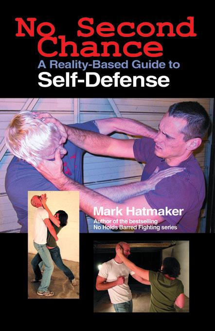 No Second Chance: A Reality-Based Guide to Self-Defense By: Mark Hatmaker