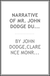 Narrative of Mr. John Dodge during his captivity at Detroit, reproduced in facsimile from the 2d. ed. of 1780