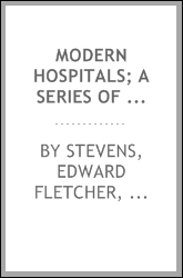 Modern hospitals; a series of authoritative articles on planning details and equipment, as exemplified by the best practice in this country and Europe