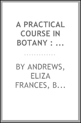 A practical course in botany : with especial reference to its bearings on agriculture, economics, and sanitation